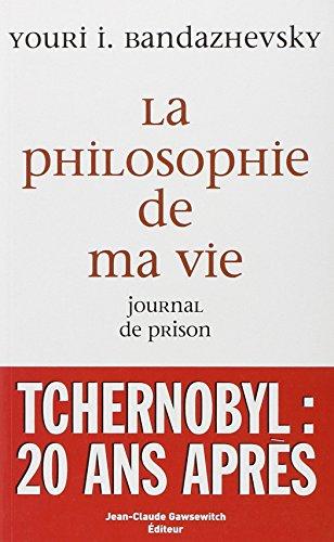 La philosophie de ma vie : Journal de prison par Youri Bandazhevsky
