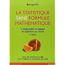 La statistique sans formule mathématique 3e édition : Comprendre la logique et maîtriser les outils
