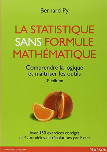 La statistique sans formule mathmatique 3e dition : Comprendre la logique et matriser les outils