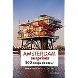 Amsterdam surprises: 500 adresses insolites et coups de coeur pour découvrir la ville d'Amsterdam ! (PATRIMOINE REGI)