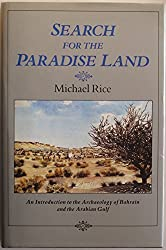 Search for the Paradise Land: Introduction to the Archaeology of Bahrain and the Arab Gulf by Michael Rice (1985-04-01)