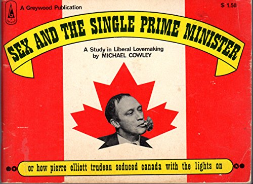 Sex and the Single Prime Minister, or How Pierre Elliott Trudeau Seduced Canada with the Lights on