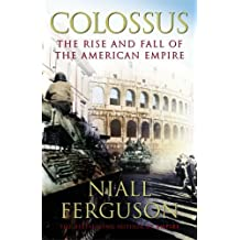 Colossus: The Rise and Fall of the American Empire by Niall Ferguson (2004-04-29)