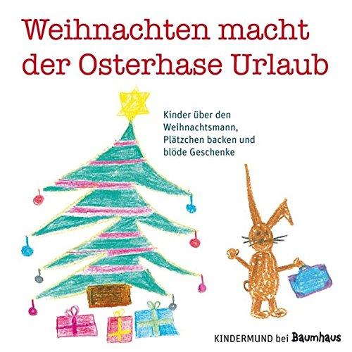 Weihnachten macht der Osterhase Urlaub: Kinder über den Weihnachtsmann, Plätzchen backen und blöde Geschenke. Kindermund bei Baumhaus (Baumhaus Verlag)