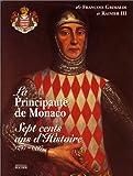 La principauté de Monaco : 700 ans d'histoire, 1297-1997, [exposition, Rome, Paris, Monaco, 1996-1997] (Beaux Livres)