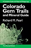 Colorado Gem Trails and Mineral Guide: A Complete Guide with Maps and Mileage Logs