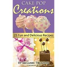 Cake Pop Creations: 25 Fun & Delicious Recipes (English Edition)