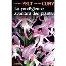 La Prodigieuse aventure des plantes ou Les extraordinaires et véridiques tribulations des plantes racontées grâce à la complicité d'un homme de science et d'un autre de la rue...