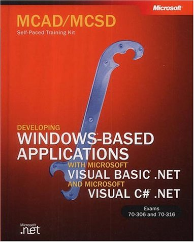 MCSD SELF PACED TK DEV APP 306317: Developing Windows Applications with VB.NET and C#.NET (MCSD Self-Paced Training Kit)