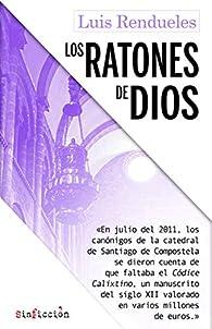 Los ratones de Dios: Los secretos del robo del Códice Calixtino de la catedral de Santiago: 3 par Luis Rendueles