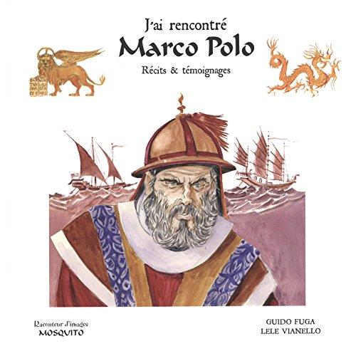 J'ai rencontré Marco Polo : Récits et témoignages