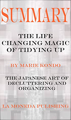 Summary: The Life Changing Magic of Tidying Up: The Japanese Art of Decluttering and Organizing by Marie Kondo|Key Concepts in 15 Min or Less (English Edition) por La Moneda Publishing