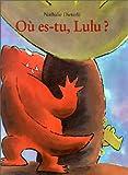 Où es-tu, Lulu ? | Dieterlé, Nathalie (1966-....). Auteur