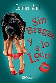 Sin bragas y a lo loco par Carmen Amil