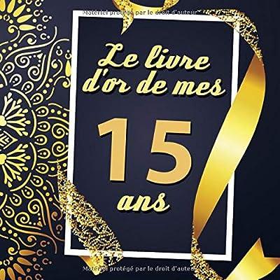 Le Livre D'or De Mes 15 Ans: Cadeau d'anniversaire Son Jubilé Livre à Personnaliser Journal Intime Carnet Cahier Pour Hommes Et Femmes - 80 Pages 21.59 x 21.59cm