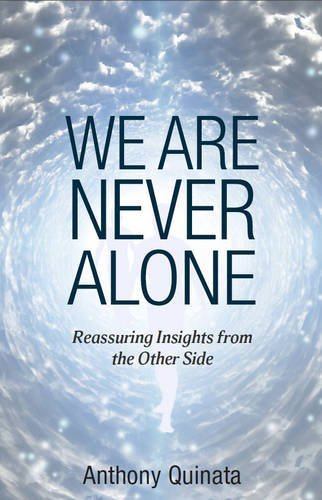 We Are Never Alone: Reassuring Insights from the Other Side