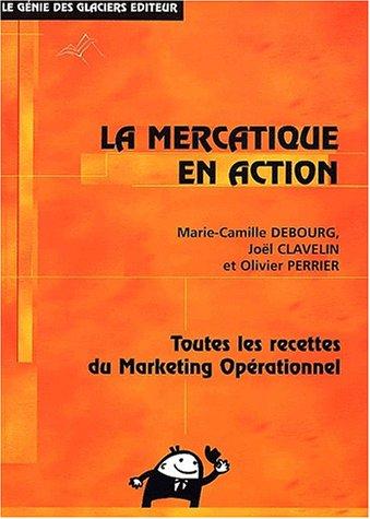 La mercatique en action par Joël Clavelin, Olivier Perrier, Marie-Camille Debourg