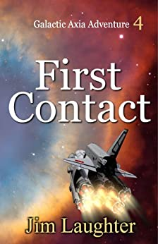 First Contact (Galactic Axia Adventure Book 4) by [Laughter, Jim]