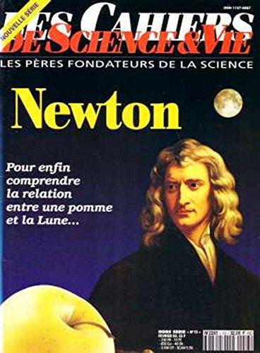 Les Cahiers de Science & Vie, Hors srie N 13, Fvrier 1993 - Newton / pour enfin comprendre la relation entre une pomme et la lune