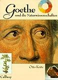 Goethe und die Naturwissenschaften: dass ich erkenne, was die Welt im Innersten zusammenhält