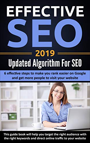 Effective SEO 2019 - Updated Algorithm For SEO: 6 effective tricks to make you rank easier on Google and get more people to visit your website. (English Edition)