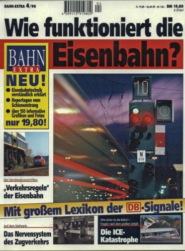 Bahn Extra Heft 4/98: Wie funktioniert die Eisenbahn ? Mit großem Lexikon der DB-Signale!.