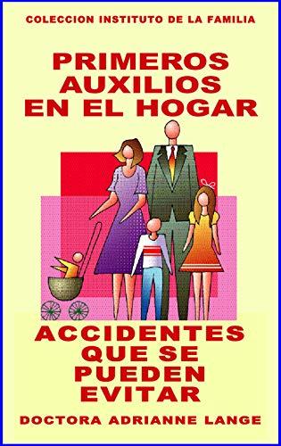 PRIMEROS AUXILIOS EN EL HOGAR: ACCIDENTES QUE SE PUEDEN EVITAR (COLECCION INSTITUTO DE LA FAMILIA nº 6)