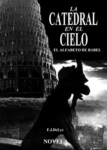 Descargar Libro LA CATEDRAL EN EL CIELO: El Alfabeto de Babel de F. J.DeLys