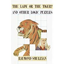 Lady or the Tiger?, and Other Logic Puzzles Including a Mathematical Novel That Features Godel's Great Discovery: Including a Mathematical Novel That Features Godel's Great Discovery