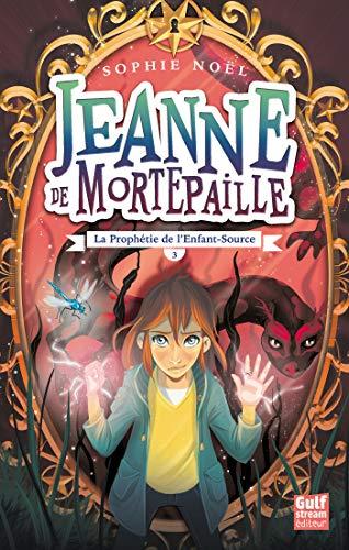 Jeanne de Mortepaille - tome 3 La Prophétie de l'Enfant-Source par  Gulf stream éditeur