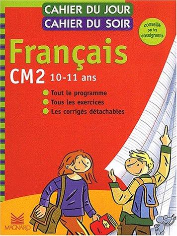 Cahier du jour, cahier du soir Français CM2, 10-11 ans : Tout le programme, tous les exercices, les corrigés détachables