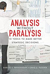 Analysis Without Paralysis: 10 Tools to Make Better Strategic Decisions by Babette E. Bensoussan (2008-06-18)