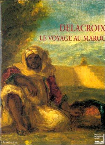 Delacroix, le voyage au Maroc : Exposition organisée par l'Institut du Monde Arabe du 27 septembre 1994 au 15 janvier 1995 par Brahim Alaoui, Collectif, IMA