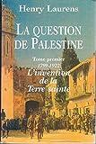 La question de Palestine tome 1 - 1799 - 1922 / L'invention de la Terre sainte - Le Grand Livre du Mois / Fayard