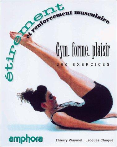 Étirement et renforcement musculaire : 250 exercices par J. Choque, T. Waymel