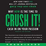 Crush It!: Why NOW Is the Time to Cas...