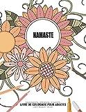 Namaste - Manifestation - Meditation - Relaxation - Livre de coloriage pour adultes - Fleurs et bouquets - Volume 1: Motifs relaxants et anti-stress