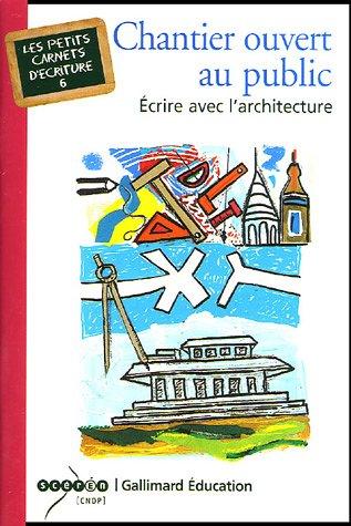 Chantier ouvert au public: Écrire avec l'architecture par Françoise Spiess