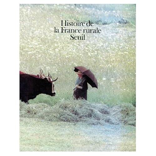 HISTOIRE DE LA FRANCE RURALE COFFRET 4 VOLUMES : VOLUME 1, LA FORMATION DES CAMPAGNES FRANCAISES. VOLUME 2, L'AGE CLASSIQUE DES PAYSANS. VOLUME 3. VOLUME 4, LA FIN DE LA FRANCE PAYSANNE