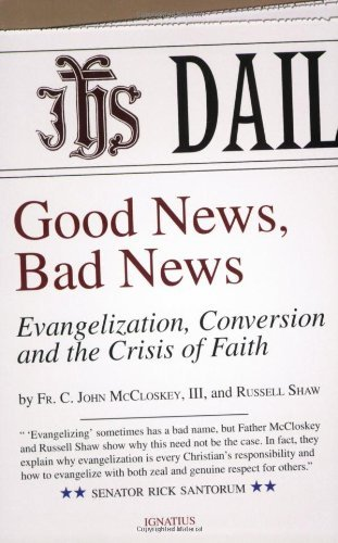 Good News, Bad News: Evangelization, Conversion and the Crisis of Faith by C. John McCloskey (30-Mar-2007) Paperback
