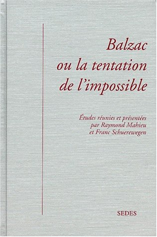 Balzac ou La tentation de l'impossible