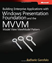 Building Enterprise Applications with Windows Presentation Foundation and the Model View ViewModel Pattern (Developer Reference) by Raffaele Garofalo (2011-03-25)