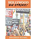 Hollywood on Strike!: An Industry at War in the Internet Age - The Writers Guild (Wga) Strike and Screen Actors Guild (Sag) Stalemate (Enter (Paperback) - Common