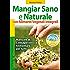 Mangiar Sano e Naturale con Alimenti Vegetali Integrali: Manuale di consapevolezza alimentare per tutti (Salute e alimentazione)