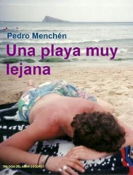Una playa muy lejana (Trilogía del amor oscuro nº 1) (Spanish Edition) von [Menchén, Pedro]