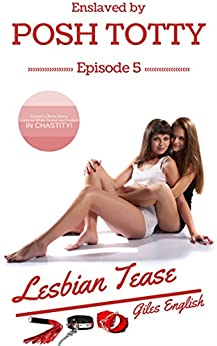 Lesbian Tease: Forced to Serve Horny  Lesbians While Denied and Locked in Chastity (Enslaved by Posh Totty Book 5) by [English, Giles]