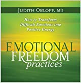 Emotional Freedom Practices: How to Transform Difficult Emotions into Positive Energy by Judith Orloff (2009-12-02)