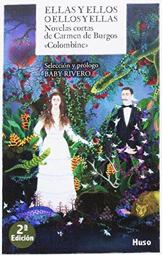 Ellas y Ellos o Ellos y Ellas: Novelas cortas de Carmen de Burgos  «La Colombine» (Huso) por Carmen de Burgos