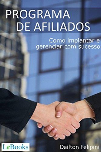 Programa de afiliados: Como implantar e gerenciar com sucesso (Ecommerce Melhores Práticas)
