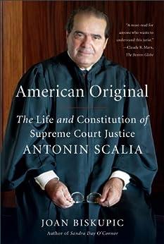 American Original: The Life and Constitution of Supreme Court Justice Antonin Scalia par [Biskupic, Joan]